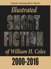 Illustrated Short Fiction of William H. Coles 2000-2016 Cover Image
