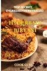 Top Secret Ingredients Revealed -Hyderabadi Biryani: The Secret Formula Used By Famous Hyderabadi Restaurants Cover Image