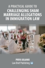 A Practical Guide to Challenging Sham Marriage Allegations in Immigration Law Cover Image