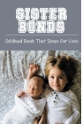 Sister Bonds - Childhood Bonds That Shape Our Lives: Books With Sister In The Title Cover Image