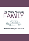 The Writing Notebook: Family: The Notebook for Your Next Book Cover Image