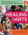 Healing with the Arts: A 12-Week Program to Heal Yourself and Your Community Cover Image