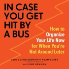 In Case You Get Hit by a Bus Lib/E: How to Organize Your Life Now for When You're Not Around Later Cover Image