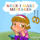When I Make Mistakes: ( Kids Books About Emotions & Feelings, Children's Books Ages 3 5, Preschool, Kindergarten) Cover Image