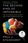 The Second Kind of Impossible: The Extraordinary Quest for a New Form of Matter Cover Image