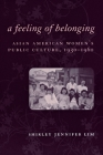 A Feeling of Belonging: Asian American Women's Public Culture, 1930-1960 (American History and Culture #3) Cover Image