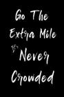 Go The Extra Mile It's Never Crowded: Feel Good Reflection Quote for Work - Employee Co-Worker Appreciation Present Idea - Office Holiday Party Gift E Cover Image