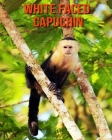 White Faced Capuchin: Learn About White Faced Capuchin and Enjoy Colorful Pictures Cover Image