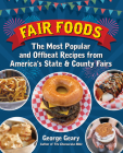 Fair Foods: The Most Popular and Offbeat Recipes from America's State and County Fairs Cover Image