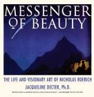 Messenger of Beauty: The Life and Visionary Art of Nicholas Roerich Cover Image