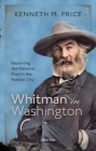 Whitman in Washington: Becoming the National Poet in the Federal City Cover Image