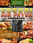 The Essential Cosori Air Fryer Cookbook: Easy & Healthy Recipes for Your Cosori Air Fryer. ( Fry, Bake, Grill, Roast and More ) Cover Image