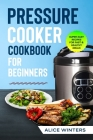 Pressure Cooker Cookbook: Super Easy Recipes for Fast & Healthy Meals Cover Image