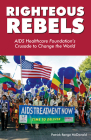 Righteous Rebels: AIDS Healthcare Foundation's Crusade to Change the World Cover Image
