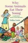 Why Some Animals Eat Their Young: A Survivor's Guide to Motherhood Cover Image