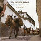 Tea Horse Road: China's Ancient Trade Road to Tibet Cover Image
