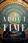 About Time: A History of Civilization in Twelve Clocks Cover Image