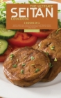 The Ultimate Seitan Cookbook: 3 Books in 1: Quick and Easy Protein Packed Plant Based Meat Recipes for Beginners from BBQ, Stir Fry to Tacos and Mor Cover Image