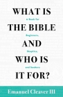 What Is the Bible and Who Is It For?: A Book for Beginners, Skeptics, and Seekers Cover Image