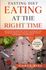 Fasting Diet: Eating At The Right Time - Discover How Intermittent Fasting Can Increase Your Metabolism, Reduce Inflammation, Increa Cover Image