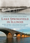 Lake Springfield in Illinois: Public Works and Community Design in the Mid-Twentieth Century (America Through Time) Cover Image