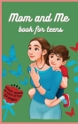 Mom and Me Book: Great gift for Mother's Day, with unique quotes on each of over 50 pages - For Teens and even small kids 6x9 Cover Image