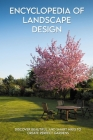 Encyclopedia Of Landscape Design: Discover Beautiful And Smart Ways To Create Perfect Gardens: Landscaping Design Cover Image
