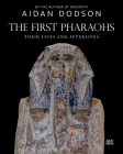 The First Pharaohs: Their Lives and Afterlives Cover Image