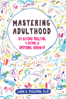 Mastering Adulthood: Go Beyond Adulting to Become an Emotional Grown-Up Cover Image