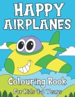 Happy Airplanes: Colouring Book For Kids 4-8 Years - Cute and Unique Illustrations Cover Image