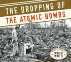 Dropping of the Atomic Bombs (Essential Library of World War II) Cover Image