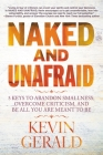 Naked and Unafraid: 5 Keys to Abandon Smallness, Overcome Criticism, and Be All You Are Meant to Be Cover Image