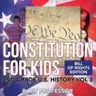 Constitution for Kids - Bill Of Rights Edition - 2nd Grade U.S. History Vol 3 Cover Image