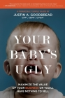 Your Baby's Ugly: Maximize the Value of Your Business or You'll Have Nothing to Sell. Cover Image