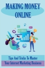 Making Money Online: Tips And Tricks To Master Your Internet Marketing Business: How To Promote Your Business On Facebook Cover Image