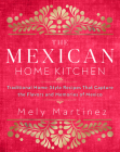 The Mexican Home Kitchen: Traditional Home-Style Recipes That Capture the Flavors and Memories of Mexico Cover Image