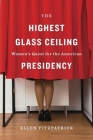 The Highest Glass Ceiling: Women's Quest for the American Presidency Cover Image