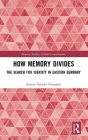 How Memory Divides: The Search for Identity in Eastern Germany (Memory Studies: Global Constellations) Cover Image