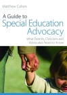 A Guide to Special Education Advocacy: What Parents, Clinicians and Advocates Need to Know Cover Image