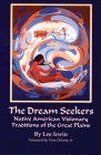 The Dream Seekers, Volume 213: Native American Visionary Traditions of the Great Plains (Civilization of the American Indian #213) Cover Image