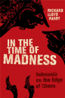 In the Time of Madness: Indonesia on the Edge of Chaos Cover Image