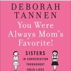 You Were Always Mom's Favorite Lib/E: Sisters in Conversation Throughout Their Lives Cover Image
