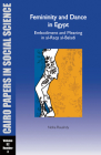 Femininity and Dance in Egypt: Embodiment and Meaning in Al-Raqs Al-Baladi: Cairo Papers Vol. 32, No. 3 (Cairo Papers in Social Science #32) Cover Image