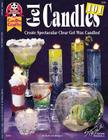 Gel Candles 101: Create Spectacular Clear Gel Wax Candles Cover Image