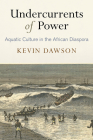 Undercurrents of Power: Aquatic Culture in the African Diaspora (Early Modern Americas) Cover Image