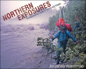Northern Exposures: An Adventuring Career in Stories and Images Cover Image