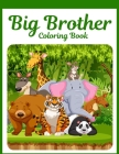 Big Brother Coloring Book: Cute Animals For Kids, Boys And Toddlers: Unique Gifts For Brothers Cover Image