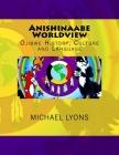Anishinaabe Worldview: Ojibwe History, Culture and Language Cover Image