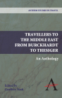 Travellers to the Middle East from Burckhardt to Thesiger: An Anthology Cover Image