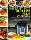 Instant Pot Duo Evo Plus Cookbook: Easy & Delicious Instant Pot Duo Evo Plus Recipes For Fast And Healthy Meals (Beginners Friendly) Cover Image